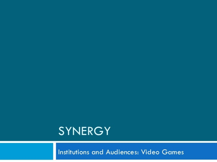 SYNERGY Institutions and Audiences: Video Games