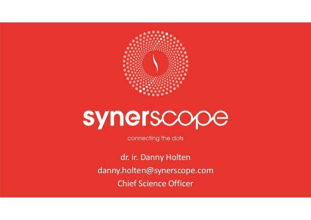 dr. ir. Danny Holten danny.holten@synerscope.com Chief Science Officer