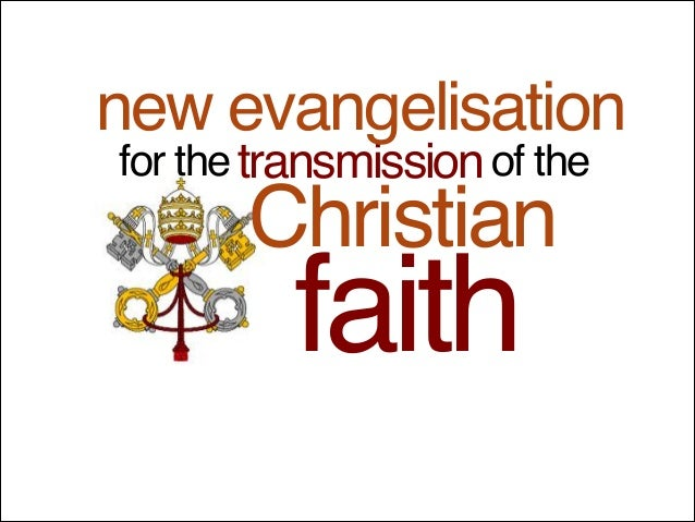 faith of the Christian transmissionfor the new evangelisation