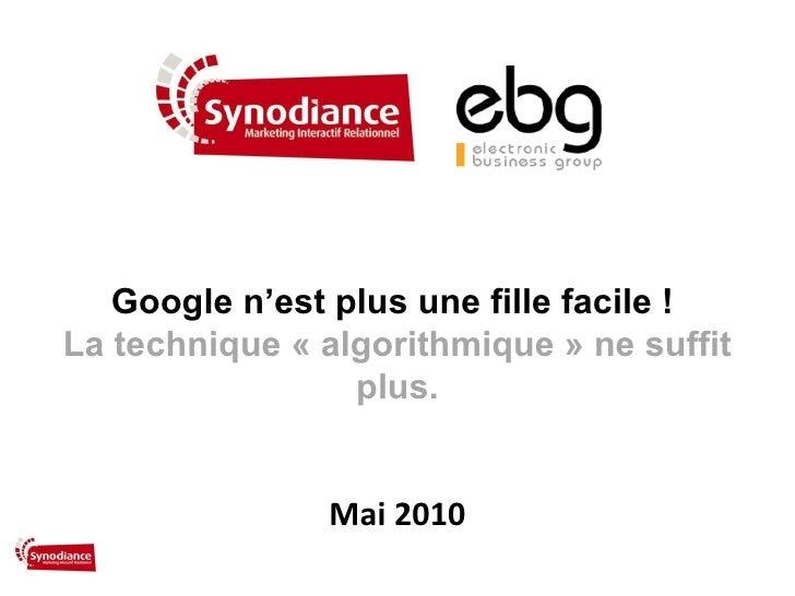 Google n'est plus une fille facile!  La technique «algorithmique» ne suffit plus. Mai 2010
