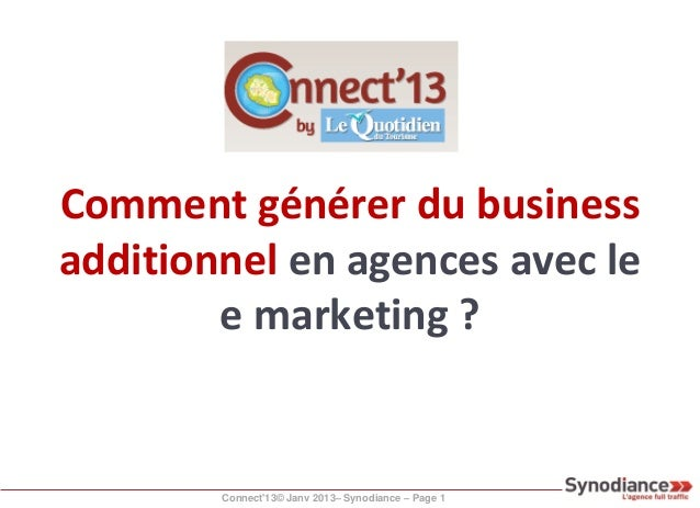 Comment générer du businessadditionnel en agences avec le        e marketing ?        Connect13© Janv 2013– Synodiance – P...