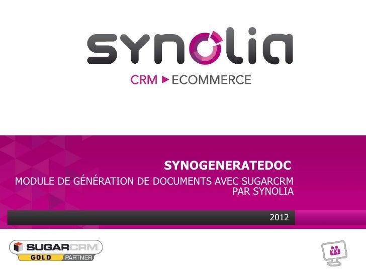 SYNOGENERATEDOCMODULE DE GÉNÉRATION DE DOCUMENTS AVEC SUGARCRM                                     PAR SYNOLIA            ...