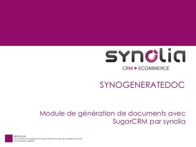 SYNOGENERATEDOC Module de génération de documents avec SugarCRM par synolia ©SYNOLIA Ce document est la propriété de la so...