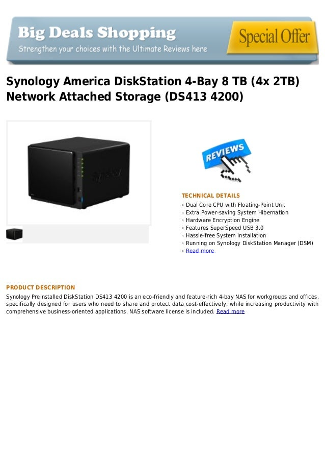 Synology America DiskStation 4-Bay 8 TB (4x 2TB)Network Attached Storage (DS413 4200)TECHNICAL DETAILSDual Core CPU with F...