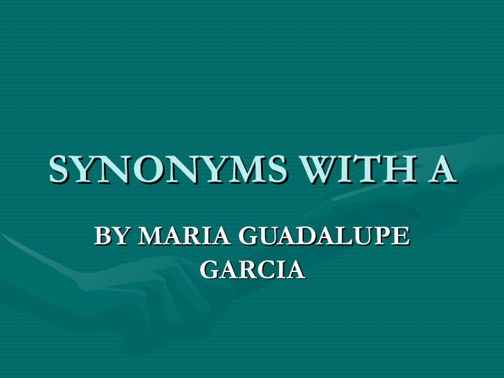 SYNONYMS WITH A BY MARIA GUADALUPE GARCIA