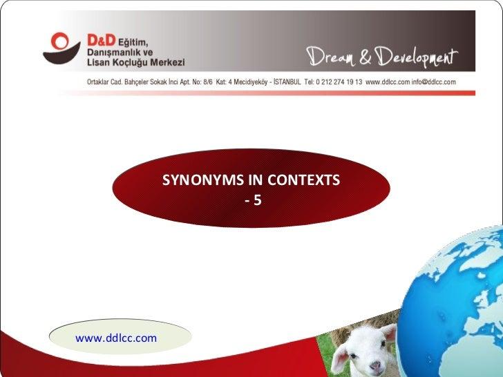 SYNONYMS IN CONTEXTS - 5 www.ddlcc.com