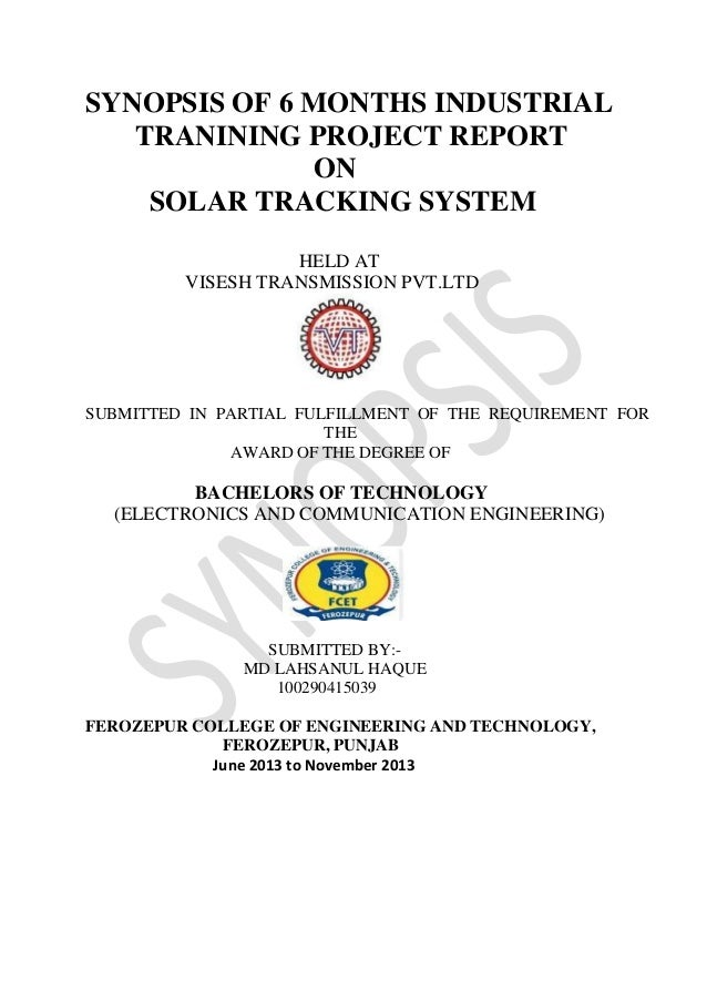 SYNOPSIS OF 6 MONTHS INDUSTRIAL TRANINING PROJECT REPORT ON SOLAR TRACKING SYSTEM HELD AT VISESH TRANSMISSION PVT.LTD SUBM...