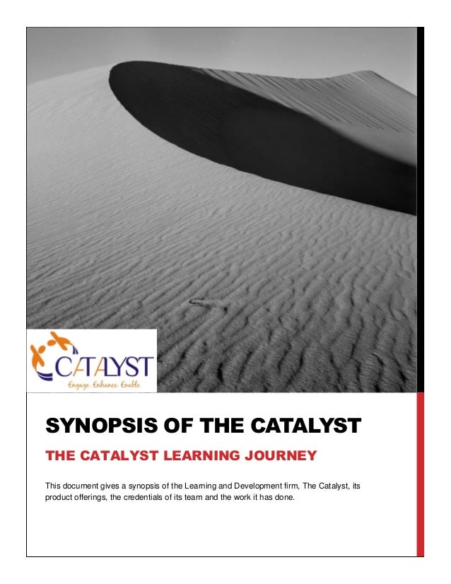 SYNOPSIS OF THE CATALYST THE CATALYST LEARNING JOURNEY This document gives a synopsis of the Learning and Development firm...