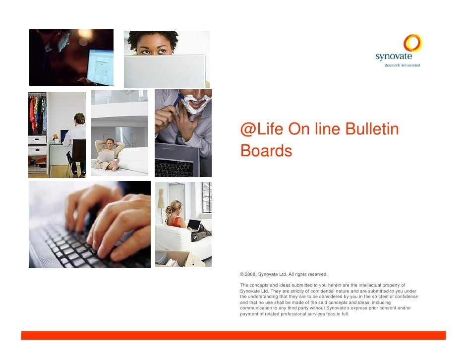 @Life On line Bulletin Boards     © 2008. Synovate Ltd. All rights reserved.  The concepts and ideas submitted to you here...