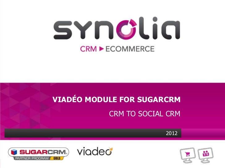 VIADÉO MODULE FOR SUGARCRM           CRM TO SOCIAL CRM                        2012