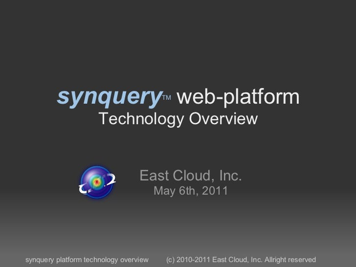 synquery web-platform           TM                     Technology Overview                                  East Cloud, In...