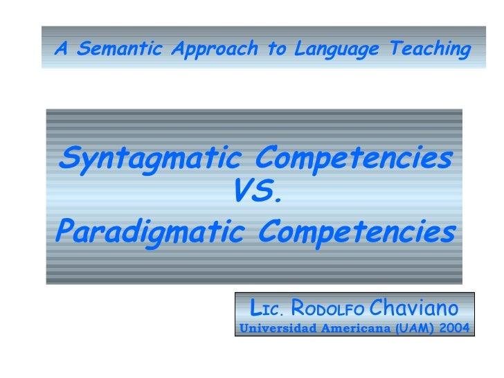 A Semantic   Approach to Language Teaching   <ul><li>Syntagmatic Competencies VS.  </li></ul><ul><li>Paradigmatic Competen...