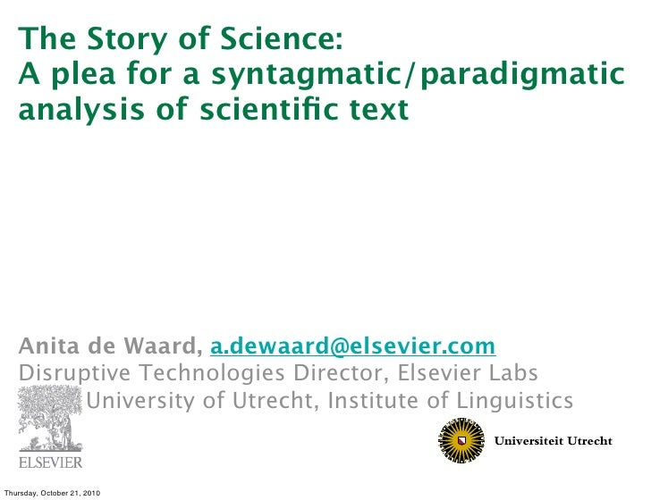 The Story of Science:    A plea for a syntagmatic/paradigmatic    analysis of scientific text        Anita de Waard, a.dewa...