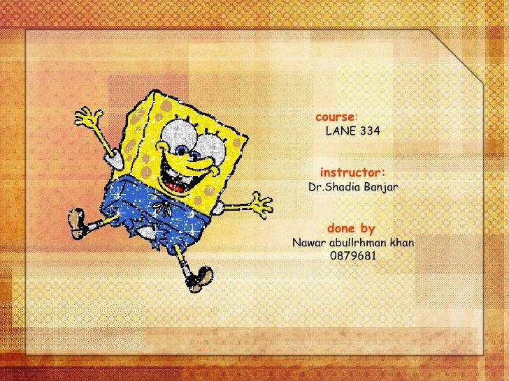 course :  LANE 334 instructor: Dr.Shadia Banjar done by   Nawar abullrhman khan 0879681