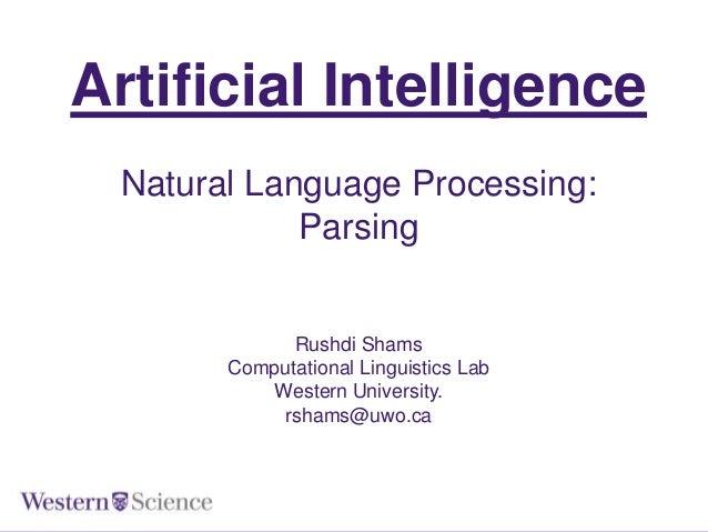 Artificial Intelligence Natural Language Processing: Parsing  Rushdi Shams Computational Linguistics Lab Western Universit...