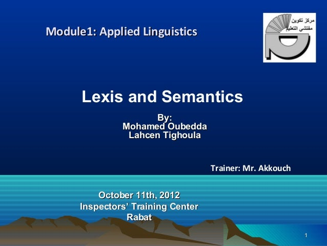 Module1: Applied Linguistics      Lexis and Semantics                     By:               Mohamed Oubedda               ...