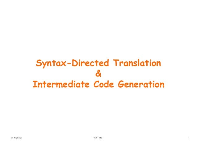 Syntax-Directed Translationy & Intermediate Code GenerationIntermediate Code Generation TCS - 502Dr. P K Singh 1