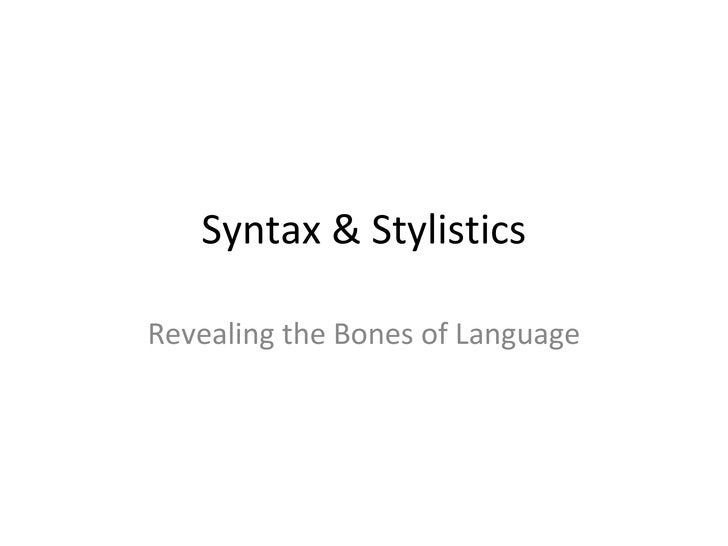 Syntax & Stylistics Revealing the Bones of Language