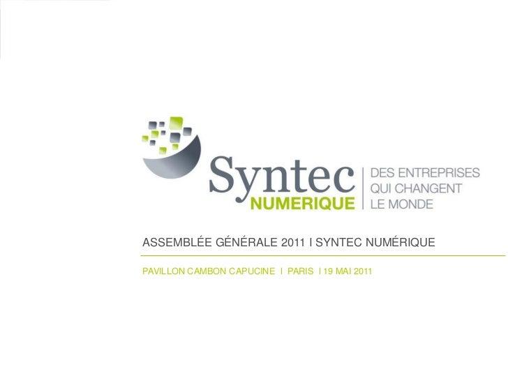 ASSEMBLÉE GÉNÉRALE 2011 I SYNTEC NUMÉRIQUEPAVILLON CAMBON CAPUCINE l PARIS l 19 MAI 2011