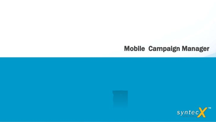 Mobile Campaign Manager                                                   TM           Copyrights © 2012 SyntecX, All righ...