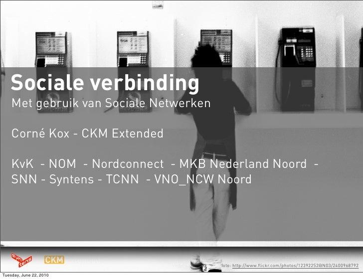 Sociale verbinding     Met gebruik van Sociale Netwerken      Corné Kox - CKM Extended      KvK - NOM - Nordconnect - MKB ...