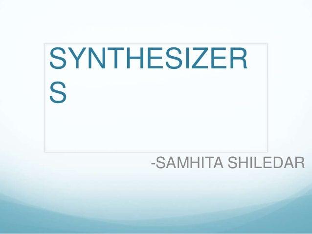 SYNTHESIZER S -SAMHITA SHILEDAR