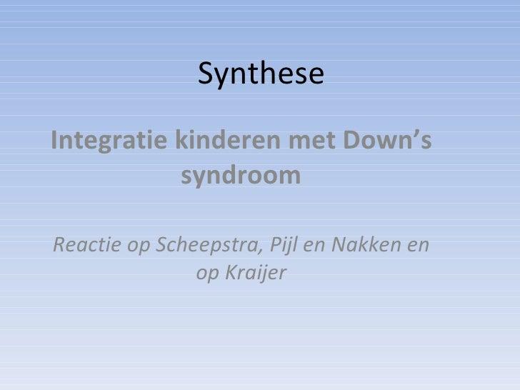 Synthese Integratie kinderen met Down's syndroom Reactie op Scheepstra, Pijl en Nakken en op Kraijer