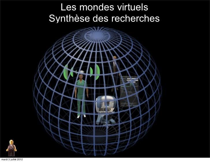 Les mondes virtuels                       Synthèse des recherchesmardi 3 juillet 2012