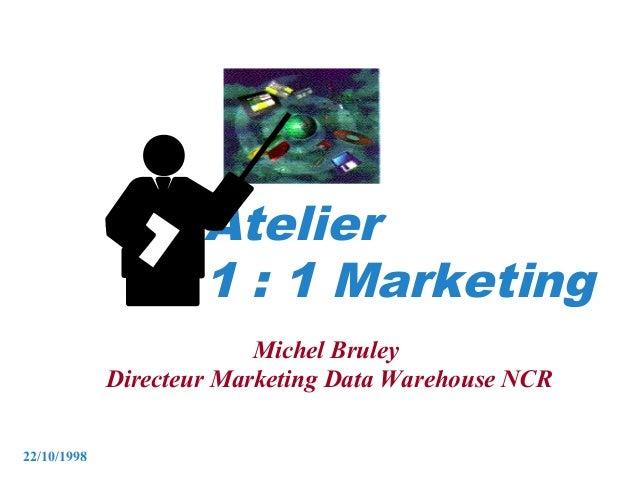Atelier                     1 : 1 Marketing                          Michel Bruley             Directeur Marketing Data Wa...