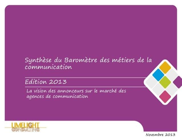La vision des annonceurs sur le marché des agences de communication Novembre 2013 Synthèse du Baromètre des métiers de la ...