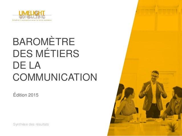BAROMÈTRE DES MÉTIERS DE LA COMMUNICATION Synthèse des résultats Édition 2015