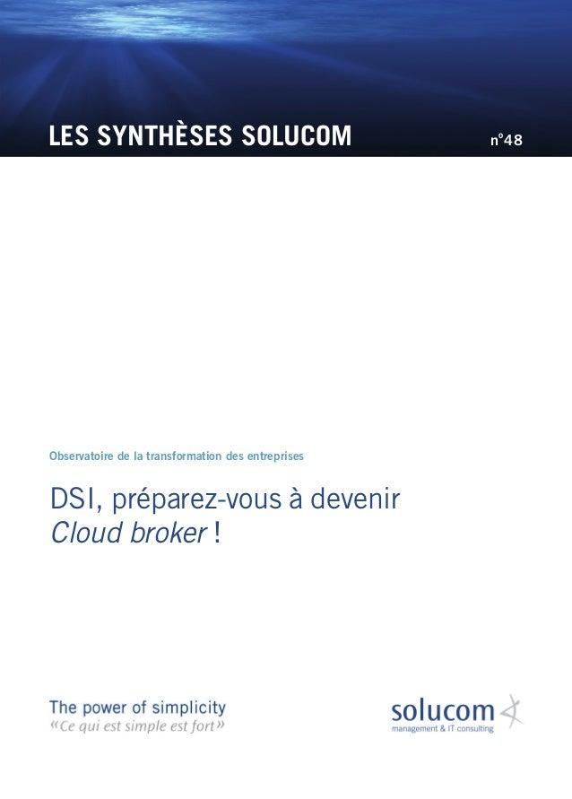 LES SYNTHÈSES SOLUCOM DSI, préparez-vous à devenir Cloud broker! Observatoire de la transformation des entreprises no 48
