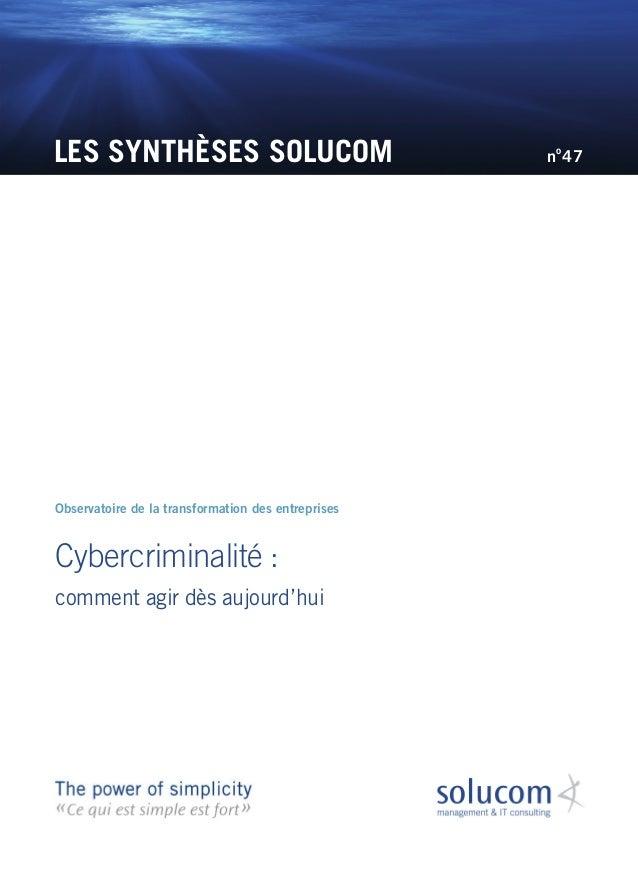 LES SYNTHÈSES SOLUCOM Cybercriminalité: comment agir dès aujourd'hui Observatoire de la transformation des entreprises no...