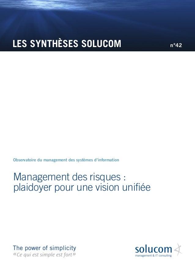 LES SYNTHÈSES SOLUCOM Management des risques: plaidoyer pour une vision unifiée Observatoire du management des systèmes d...