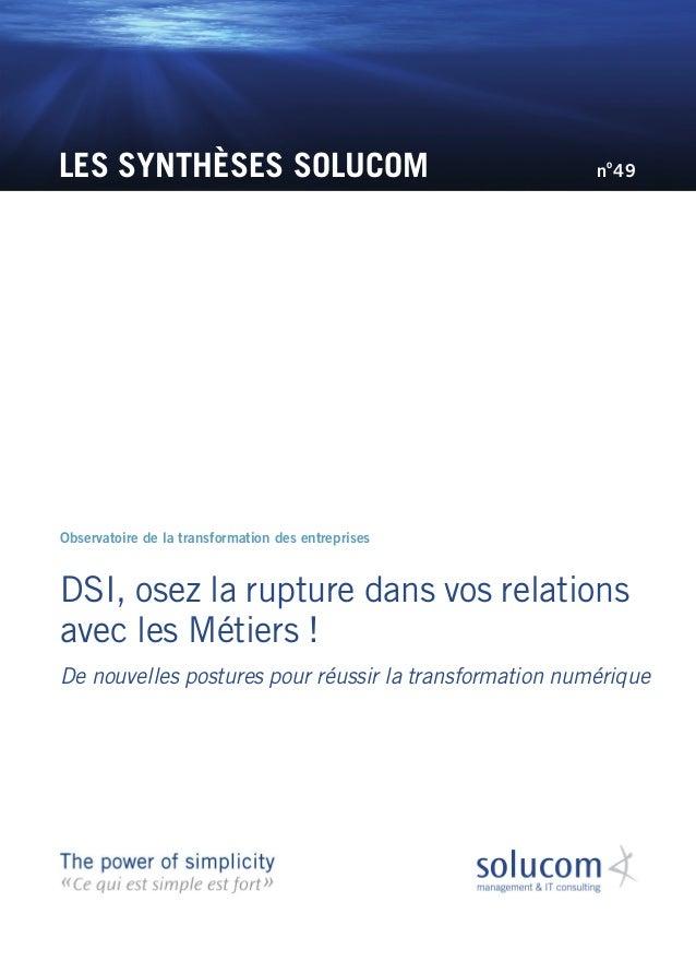 LES SYNTHÈSES SOLUCOM  Observatoire de la transformation des entreprises  no49  DSI, osez la rupture dans vos relations  a...