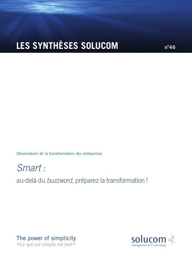 LES SYNTHÈSES SOLUCOM Smart : au-delà du buzzword, préparez la transformation ! Observatoire de la transformation des entr...