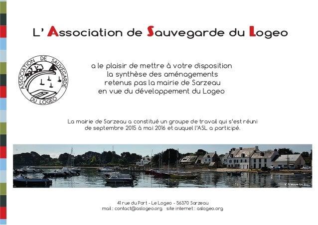 41 rue du Port - Le Logeo - 56370 Sarzeau mail : contact@aslogeo.org site internet : aslogeo.org a le plaisir de mettre à ...