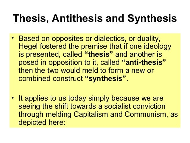 thesis and. antithesis The phrase, thesis -antithesis -synthesis, forms an important tenet of marxism, and is said to have been developed by the german philosopher hegel.
