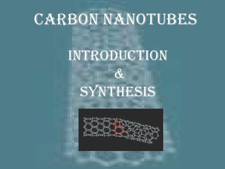 Carbon Nanotubes<br />Introduction<br /> & <br />Synthesis<br />