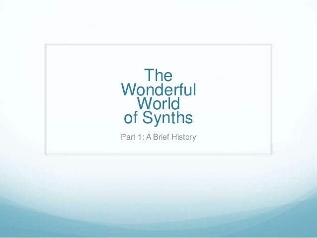 The Wonderful World of Synths Part 1: A Brief History