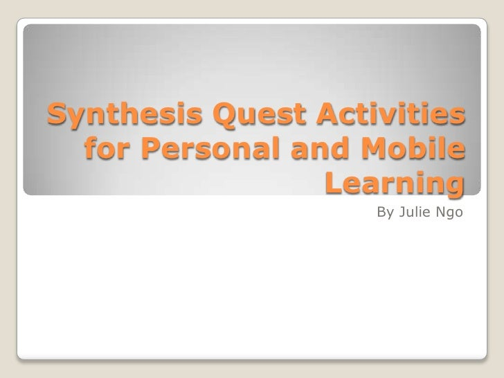 Synthesis quest activities for personal and mobile learning