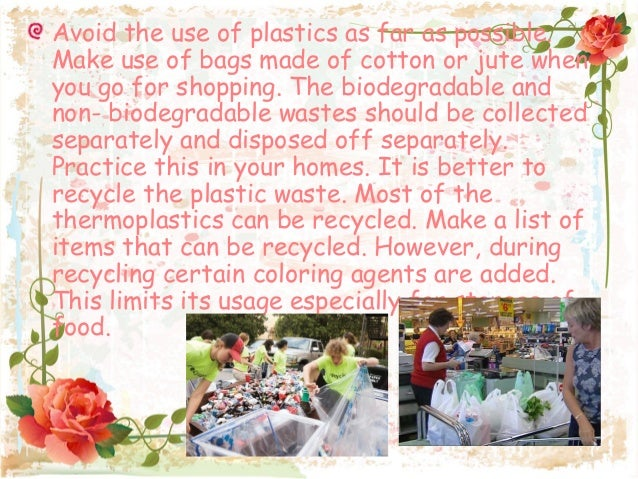 avoid plastics as far as possible essay Since bottled water is much more expensive than tap water, you'll also save money doing this, and avoid the possible hazards of plastic toxins.