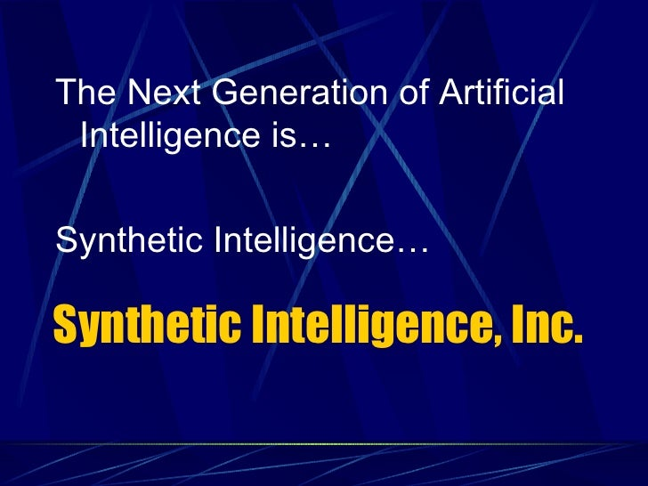 The Next Generation of Artificial Intelligence is…Synthetic Intelligence…Synthetic Intelligence, Inc.