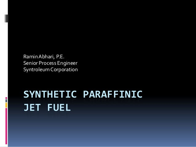 Ramin Abhari, P.E.Senior Process EngineerSyntroleum CorporationSYNTHETIC PARAFFINICJET FUEL