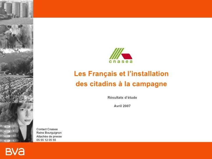 Les Français et l'installation  des citadins à la campagne  Résultats d'étude Avril 2007 Contact Cnasea Reine Bourguignon ...