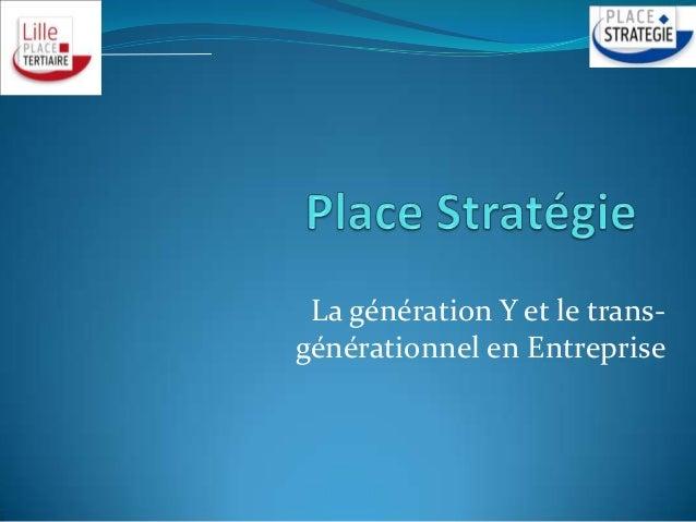 La génération Y et le trans- générationnel en Entreprise