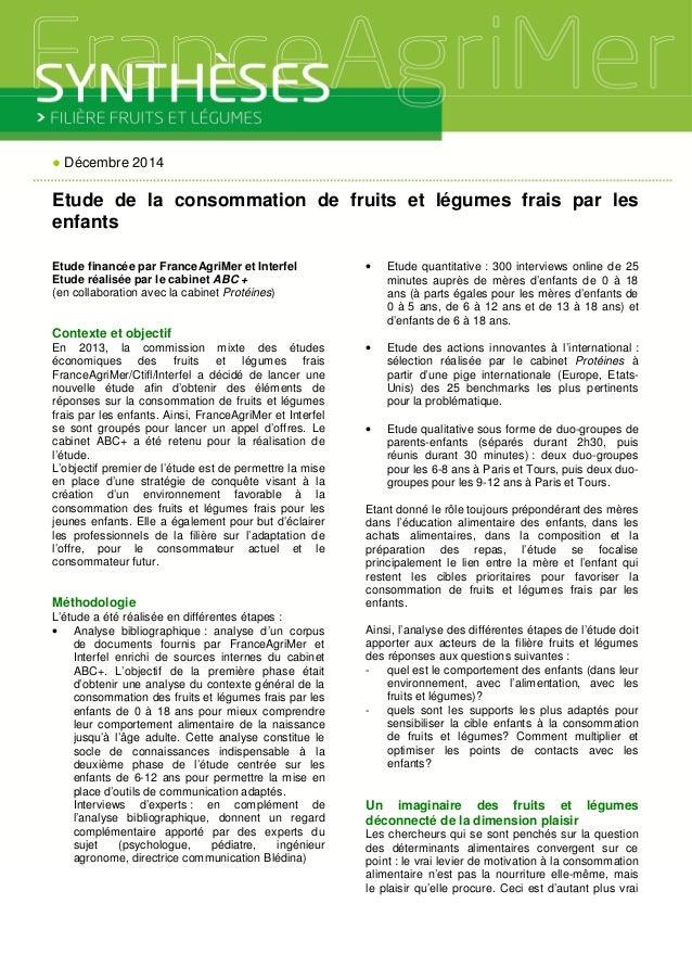 ● Décembre 2014 Etude de la consommation de fruits et légumes frais par les enfants Etude financée par FranceAgriMer et In...