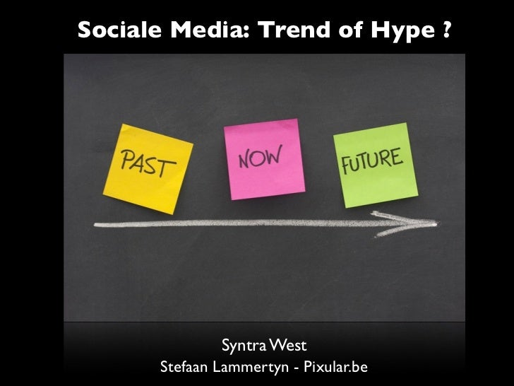 Sociale Media: Trend of Hype ?              Syntra West      Stefaan Lammertyn - Pixular.be