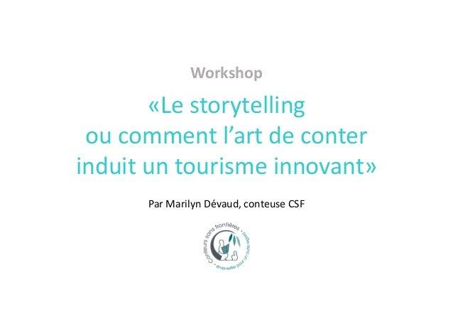 Workshop «Lestorytelling oucommentl'artdeconter induituntourismeinnovant» ParMarilynDévaud,conteuseCSF