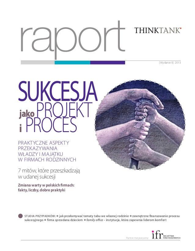 raport  [ Wydanie II] 2013  sukcesja projekt i proces jako  Praktyczne aspekty przekazywania władzy i majątku wfirmach ro...
